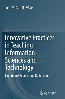 Abbildung von Carroll | Innovative Practices in Teaching Information Sciences and Technology | Softcover reprint of the original 1st ed. 2014 | 2016 | Experience Reports and Reflect...