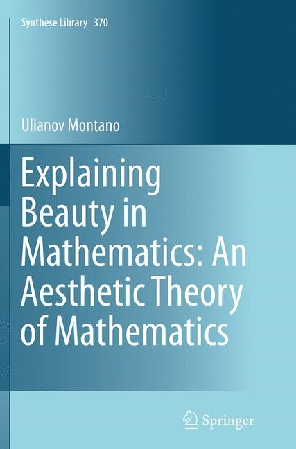 Abbildung von Montano | Explaining Beauty in Mathematics: An Aesthetic Theory of Mathematics | Softcover reprint of the original 1st ed. 2014 | 2016