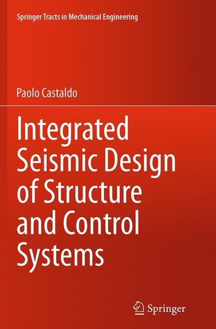 Abbildung von Castaldo | Integrated Seismic Design of Structure and Control Systems | Softcover reprint of the original 1st ed. 2014 | 2016