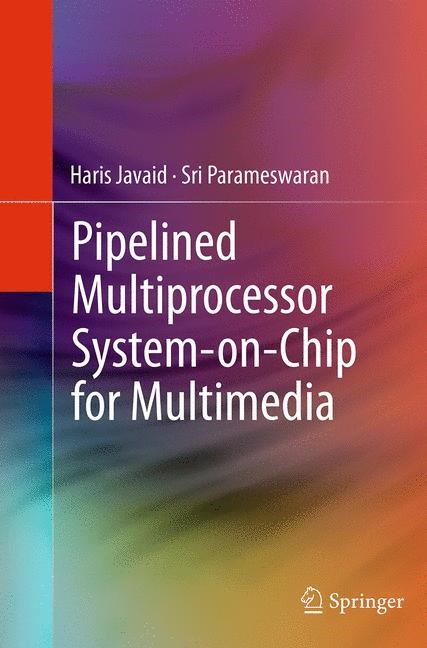 Abbildung von Javaid / Parameswaran | Pipelined Multiprocessor System-on-Chip for Multimedia | Softcover reprint of the original 1st ed. 2014 | 2016