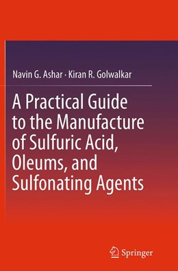 Abbildung von Ashar / Golwalkar | A Practical Guide to the Manufacture of Sulfuric Acid, Oleums, and Sulfonating Agents | Softcover reprint of the original 1st ed. 2013 | 2016