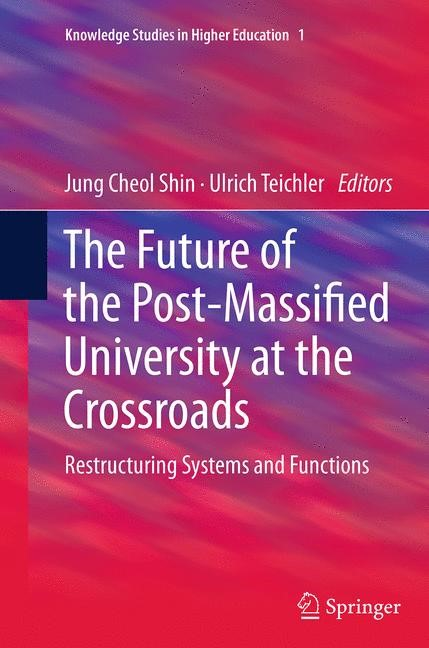 Abbildung von Shin / Teichler | The Future of the Post-Massified University at the Crossroads | Softcover reprint of the original 1st ed. 2014 | 2016