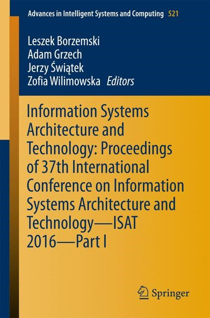 Information Systems Architecture and Technology: Proceedings of 37th International Conference on Information Systems Architecture and Technology – ISAT 2016 – Part I | Borzemski / Grzech / Swiatek / Wilimowska | 1st ed. 2017, 2016 | Buch (Cover)