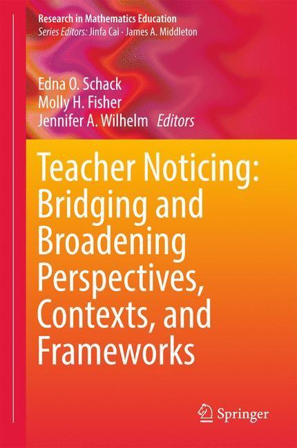Abbildung von Schack / Fisher / Wilhelm | Teacher Noticing: Bridging and Broadening Perspectives, Contexts, and Frameworks | 1st ed. 2017 | 2017