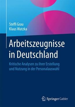 Abbildung von Grau / Watzka | Arbeitszeugnisse in Deutschland | 2016 | Kritische Analysen zu ihrer Er...