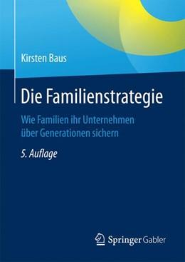 Abbildung von Baus | Die Familienstrategie | 5. Auflage | 2017 | Wie Familien ihr Unternehmen ü...
