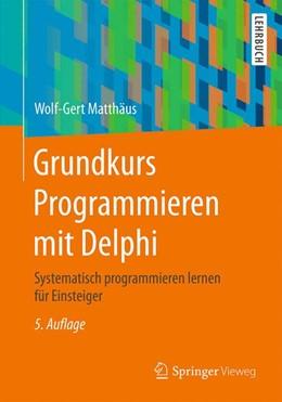 Abbildung von Matthäus | Grundkurs Programmieren mit Delphi | 5., aktualisierte Aufl. 2016 | 2016 | Systematisch programmieren ler...