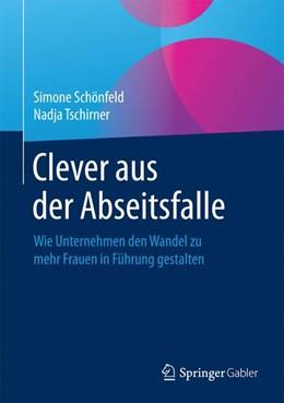 Abbildung von Schönfeld / Tschirner | Clever aus der Abseitsfalle | 2016 | Wie Unternehmen den Wandel zu ...
