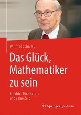 Abbildung von Scharlau | Das Glück, Mathematiker zu sein | 2016 | Friedrich Hirzebruch und seine...