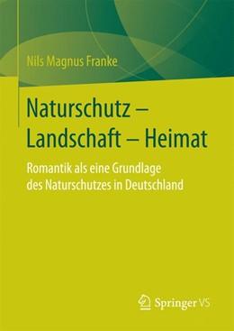 Abbildung von Franke | Naturschutz – Landschaft – Heimat | 2016 | Romantik als eine Grundlage de...