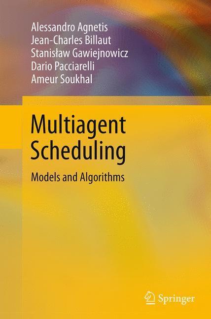 Abbildung von Agnetis / Billaut / Gawiejnowicz   Multiagent Scheduling   Softcover reprint of the original 1st ed. 2014   2016