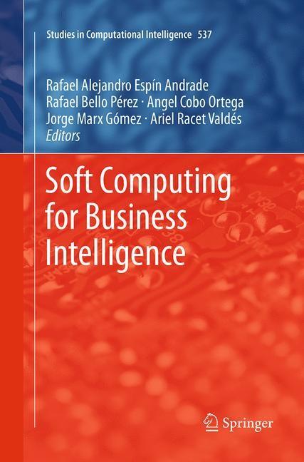 Abbildung von Espin / Pérez / Cobo / Marx / Valdés | Soft Computing for Business Intelligence | Softcover reprint of the original 1st ed. 2014 | 2016