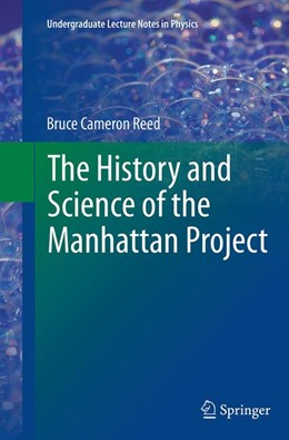 Abbildung von Reed | The History and Science of the Manhattan Project | Softcover reprint of the original 1st ed. 2014 | 2016