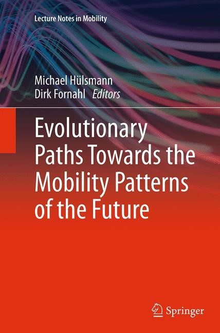 Abbildung von Hülsmann / Fornahl   Evolutionary Paths Towards the Mobility Patterns of the Future   Softcover reprint of the original 1st ed. 2014   2016