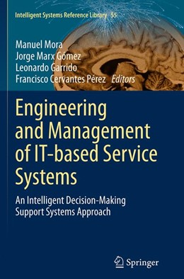 Abbildung von Mora / Marx Gómez / Garrido / Pérez   Engineering and Management of IT-based Service Systems   Softcover reprint of the original 1st ed. 2014   2016   An Intelligent Decision-Making...   55