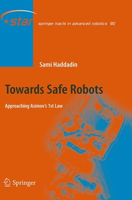 Abbildung von Haddadin   Towards Safe Robots   Softcover reprint of the original 1st ed. 2014   2016   Approaching Asimov's 1st Law   90