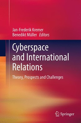 Abbildung von Kremer / Müller | Cyberspace and International Relations | Softcover reprint of the original 1st ed. 2014 | 2016 | Theory, Prospects and Challeng...