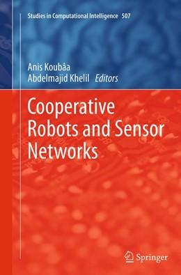 Abbildung von Koubâa / Khelil | Cooperative Robots and Sensor Networks | Softcover reprint of the original 1st ed. 2014 | 2016 | 507