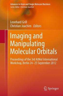 Abbildung von Grill / Joachim | Imaging and Manipulating Molecular Orbitals | Softcover reprint of the original 1st ed. 2013 | 2016 | Proceedings of the 3rd AtMol I...
