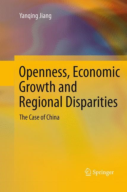 Abbildung von Jiang | Openness, Economic Growth and Regional Disparities | Softcover reprint of the original 1st ed. 2014 | 2016
