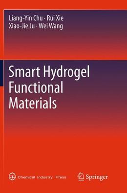 Abbildung von Chu / Xie / Ju | Smart Hydrogel Functional Materials | Softcover reprint of the original 1st ed. 2013 | 2016