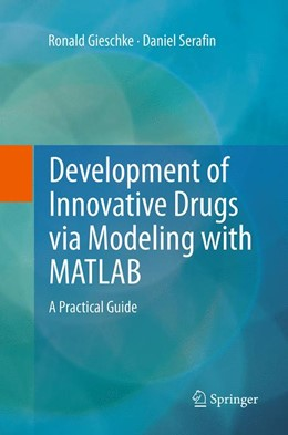 Abbildung von Gieschke / Serafin | Development of Innovative Drugs via Modeling with MATLAB | Softcover reprint of the original 1st ed. 2014 | 2016 | A Practical Guide