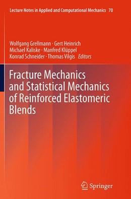 Abbildung von Grellmann / Heinrich / Kaliske / Klüppel / Schneider / Vilgis | Fracture Mechanics and Statistical Mechanics of Reinforced Elastomeric Blends | Softcover reprint of the original 1st ed. 2013 | 2016 | 70