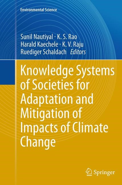 Abbildung von Nautiyal / Rao / Kaechele / Raju / Schaldach | Knowledge Systems of Societies for Adaptation and Mitigation of Impacts of Climate Change | Softcover reprint of the original 1st ed. 2013 | 2016