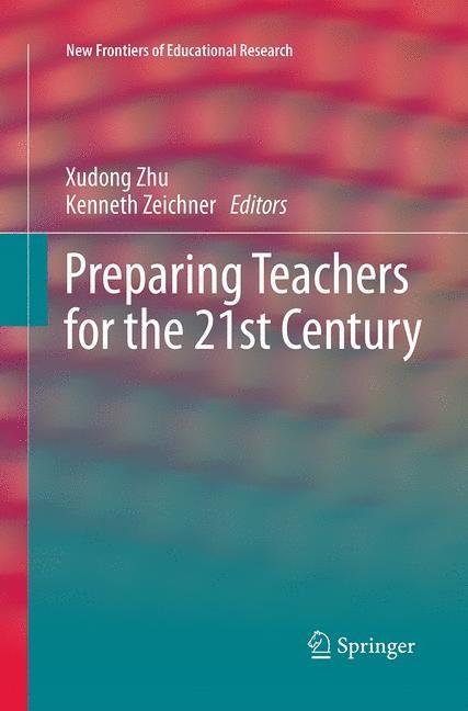 Abbildung von Zhu / Zeichner | Preparing Teachers for the 21st Century | Softcover reprint of the original 1st ed. 2013 | 2016