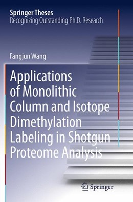 Abbildung von Wang | Applications of Monolithic Column and Isotope Dimethylation Labeling in Shotgun Proteome Analysis | Softcover reprint of the original 1st ed. 2014 | 2016