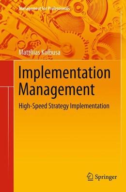 Abbildung von Kolbusa | Implementation Management | Softcover reprint of the original 1st ed. 2013 | 2016 | High-Speed Strategy Implementa...