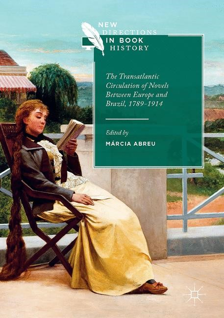 The Transatlantic Circulation of Novels Between Europe and Brazil, 1789-1914 | Abreu, 2017 | Buch (Cover)