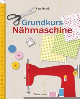Abbildung von Haxell | Grundkurs Nähmaschine | 1. Auflage | 2016 | beck-shop.de