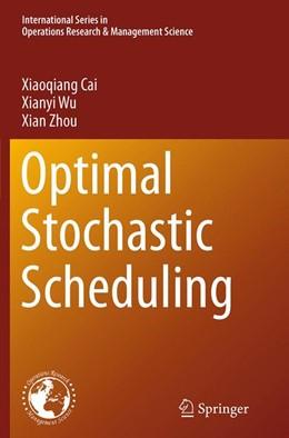 Abbildung von Cai / Wu / Zhou | Optimal Stochastic Scheduling | Softcover reprint of the original 1st ed. 2014 | 2016 | 207