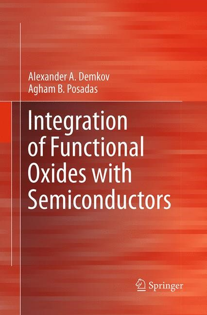 Abbildung von Demkov / Posadas   Integration of Functional Oxides with Semiconductors   Softcover reprint of the original 1st ed. 2014   2016