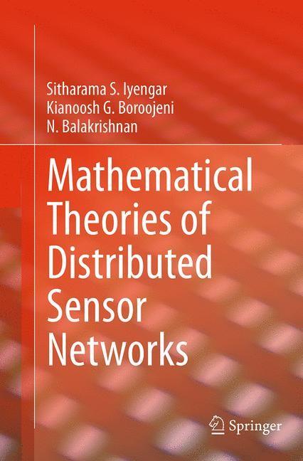 Abbildung von Iyengar / Boroojeni / Balakrishnan   Mathematical Theories of Distributed Sensor Networks   Softcover reprint of the original 1st ed. 2014   2016