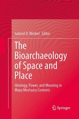 Abbildung von Wrobel   The Bioarchaeology of Space and Place   Softcover reprint of the original 1st ed. 2014   2016