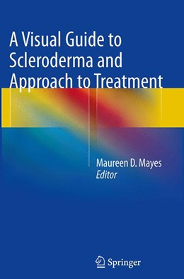 Abbildung von Mayes | A Visual Guide to Scleroderma and Approach to Treatment | Softcover reprint of the original 1st ed. 2014 | 2016