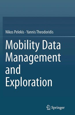 Abbildung von Pelekis / Theodoridis | Mobility Data Management and Exploration | Softcover reprint of the original 1st ed. 2014 | 2016