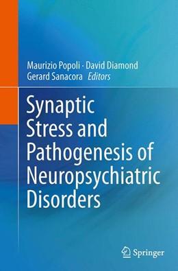 Abbildung von Popoli / Diamond / Sanacora   Synaptic Stress and Pathogenesis of Neuropsychiatric Disorders   Softcover reprint of the original 1st ed. 2014   2016