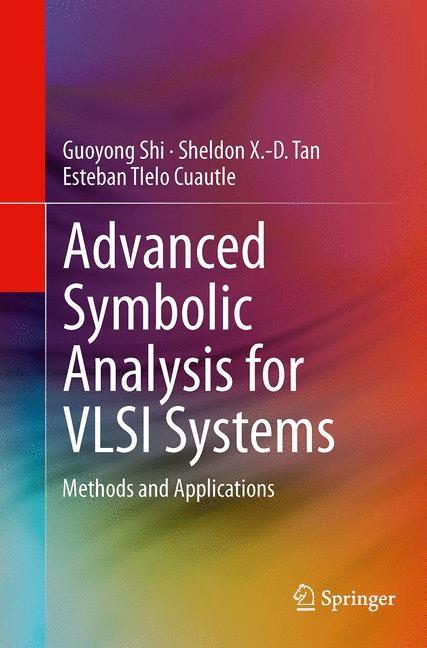 Abbildung von Shi / Tan / Tlelo Cuautle | Advanced Symbolic Analysis for VLSI Systems | Softcover reprint of the original 1st ed. 2014 | 2016