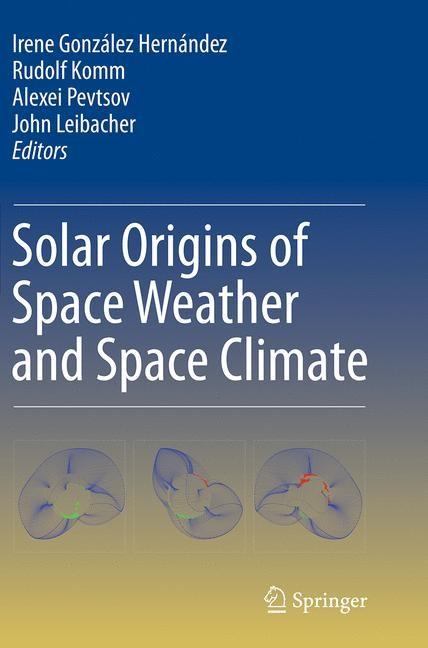 Abbildung von González Hernández / Komm / Pevtsov / Leibacher | Solar Origins of Space Weather and Space Climate | Softcover reprint of the original 1st ed. 2014 | 2016