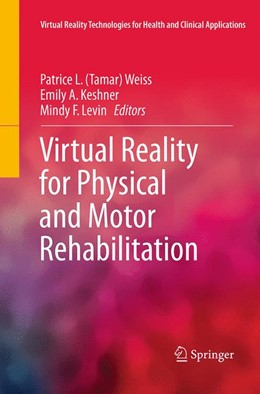 Abbildung von Weiss / Keshner / Levin | Virtual Reality for Physical and Motor Rehabilitation | Softcover reprint of the original 1st ed. 2014 | 2016