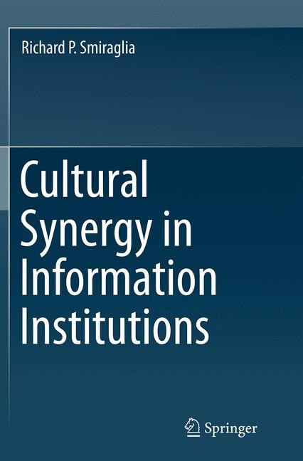 Abbildung von Smiraglia | Cultural Synergy in Information Institutions | Softcover reprint of the original 1st ed. 2014 | 2016