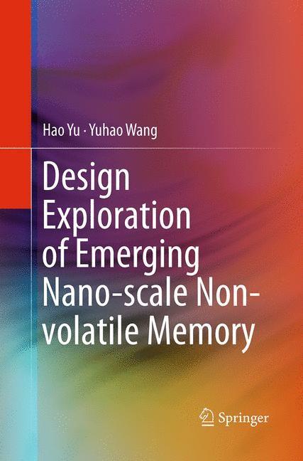 Abbildung von Yu / Wang | Design Exploration of Emerging Nano-scale Non-volatile Memory | Softcover reprint of the original 1st ed. 2014 | 2016