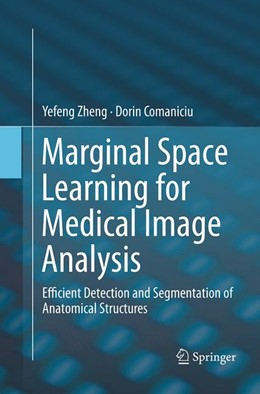 Abbildung von Zheng / Comaniciu | Marginal Space Learning for Medical Image Analysis | Softcover reprint of the original 1st ed. 2014 | 2016 | Efficient Detection and Segmen...