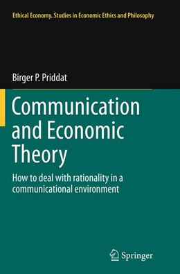 Abbildung von Priddat | Communication and Economic Theory | Softcover reprint of the original 1st ed. 2014 | 2016 | How to deal with rationality i... | 47