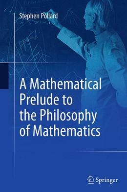 Abbildung von Pollard   A Mathematical Prelude to the Philosophy of Mathematics   Softcover reprint of the original 1st ed. 2014   2016