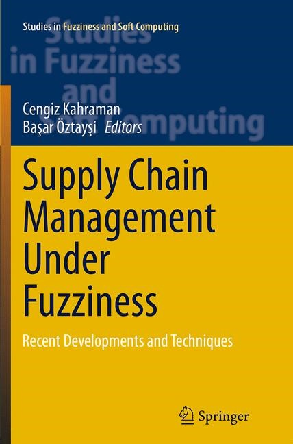 Supply Chain Management Under Fuzziness | Kahraman / Öztaysi | Softcover reprint of the original 1st ed. 2014, 2016 | Buch (Cover)