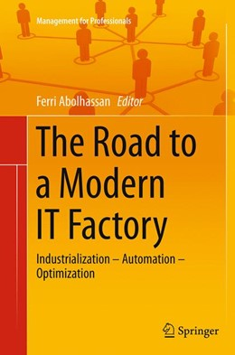 Abbildung von Abolhassan | The Road to a Modern IT Factory | Softcover reprint of the original 1st ed. 2014 | 2016 | Industrialization – Automation...